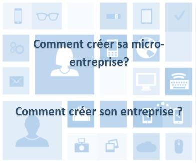 Comment créer sa micro ? et comment créer son entreprise ?